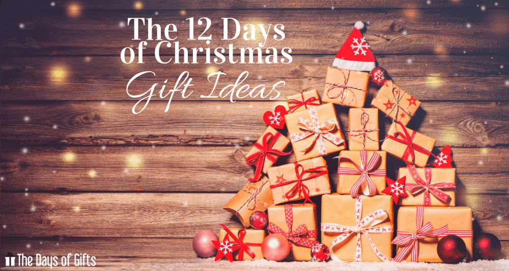 Christmas Gifts Ideas 2018.The 12 Days Of Christmas Gift Ideas The Days Of Gifts